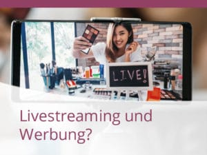 Twitch & Co. - Livestreaming und Werbung?